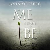 The Me I Want to Be: Becoming God's Best Version of You, by John Ortberg
