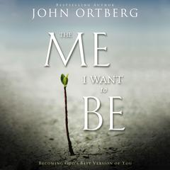 The Me I Want to Be: Becoming God's Best Version of You Audiobook, by John Ortberg