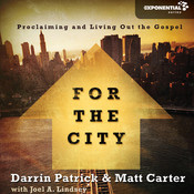 For the City: Proclaiming and Living Out the Gospel, by Darrin Patrick, Matt Carter