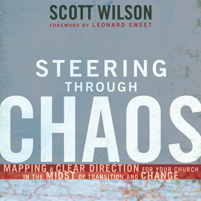Steering Through Chaos: Mapping a Clear Direction for Your Church in the Midst of Transition and Change Audiobook, by Scott Wilson