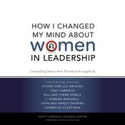 How I Changed My Mind about Women in Leadership: Compelling Stories from Prominent Evangelicals, by Alan F. Johnson
