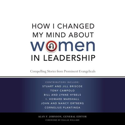 How I Changed My Mind about Women in Leadership: Compelling Stories from Prominent Evangelicals Audiobook, by Alan F. Johnson