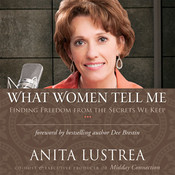 What Women Tell Me: Finding Freedom from the Secrets We Keep, by Anita Lustrea