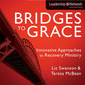 Bridges to Grace: Innovative Approaches to Recovery Ministry, by Liz Swanson, Elizabeth A. Swanson, Teresa J. McBean, Teresa McBean