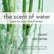 The Scent of Water: Grace for Every Kind of Broken, by Naomi Zacharias