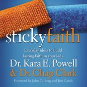 Sticky Faith: Everyday Ideas to Build Lasting Faith in Your Kids Audiobook, by Kara E. Powell