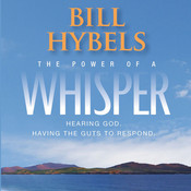 The Power of a Whisper: Hearing God, Having the Guts to Respond, by Bill Hybels