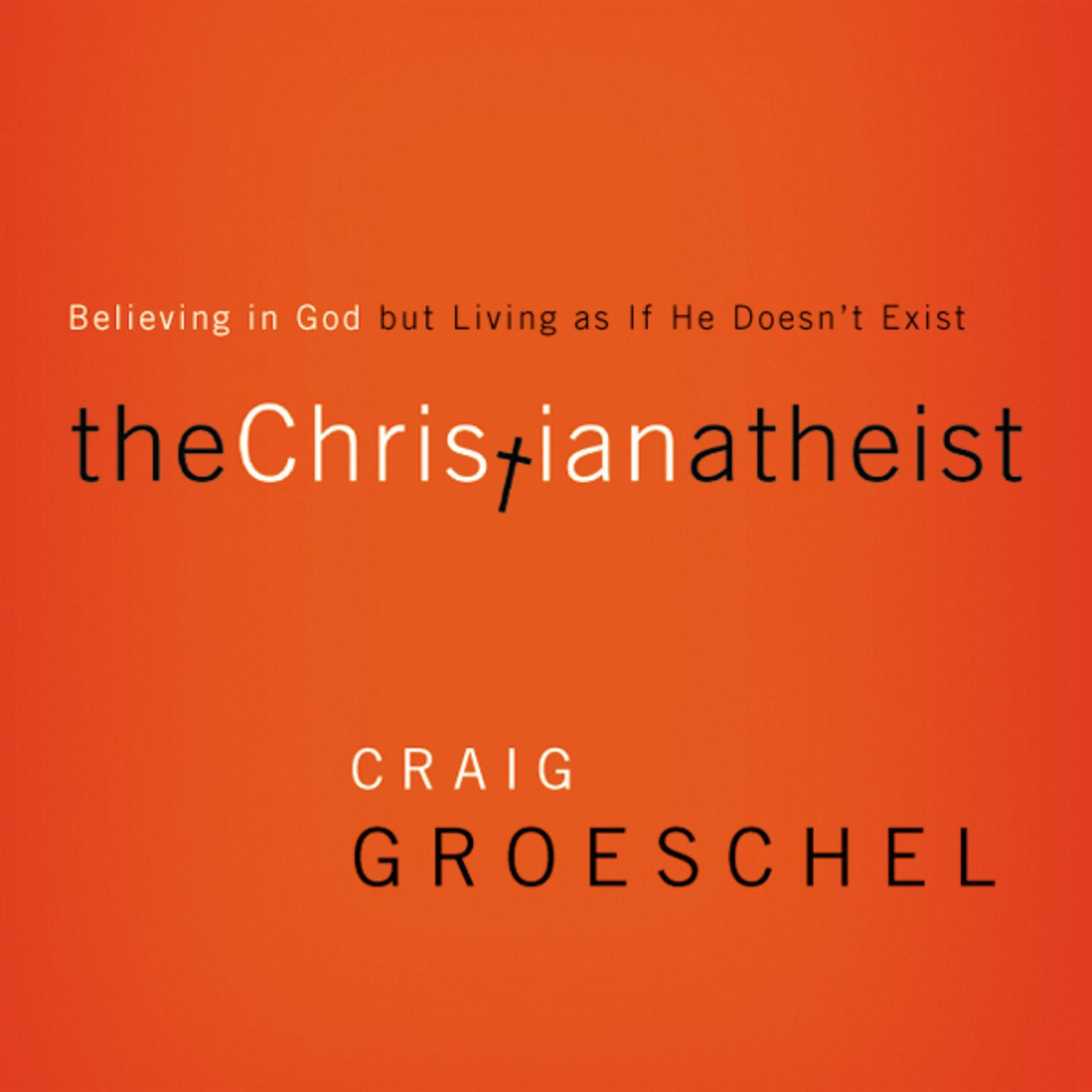 Printable The Christian Atheist: When You Believe in God But Live as if He Doesn't Exist Audiobook Cover Art