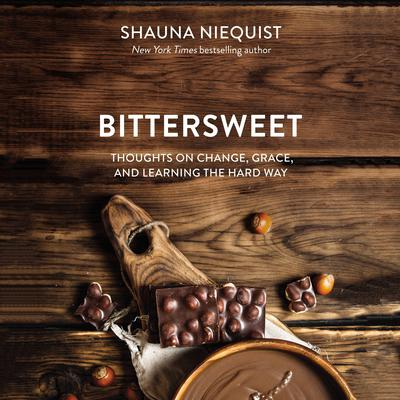 Bittersweet: Thoughts on Change, Grace, and Learning the Hard Way Audiobook, by Shauna Niequist