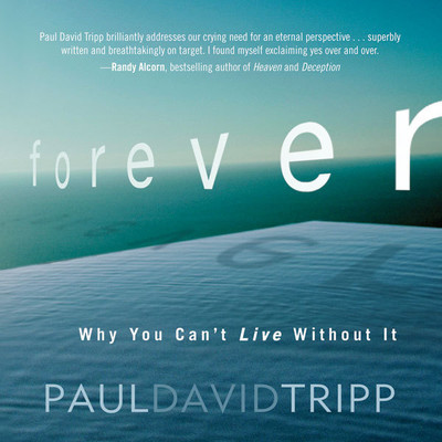 Forever: Why You Can't Live Without It Audiobook, by Paul David Tripp