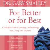 For Better or for Best: A Valuable Guide to Knowing, Understanding, and Loving your Husband, by Gary Smalley