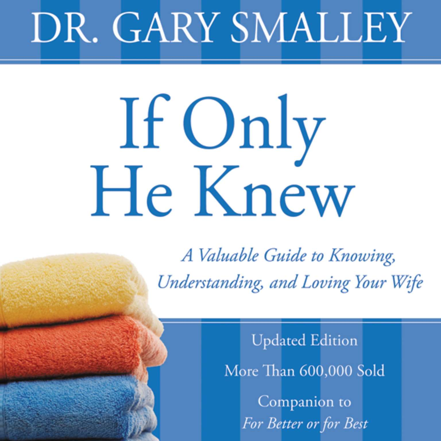 Printable If Only He Knew: A Valuable Guide to Knowing, Understanding, and Loving Your Wife Audiobook Cover Art