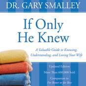 If Only He Knew: A Valuable Guide to Knowing, Understanding, and Loving Your Wife, by Gary Smalley