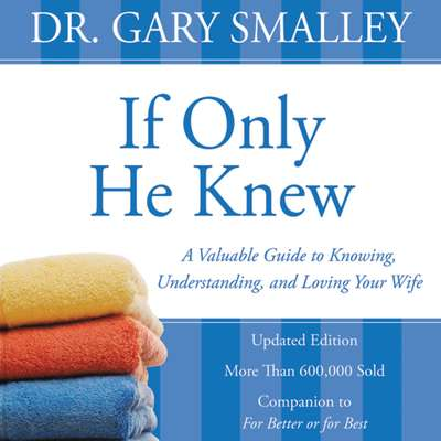 If Only He Knew: A Valuable Guide to Knowing, Understanding, and Loving Your Wife Audiobook, by Gary Smalley
