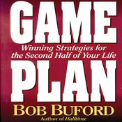 Game Plan: Winning Strategies for the Second Half of Your Life Audiobook, by Bob P. Buford