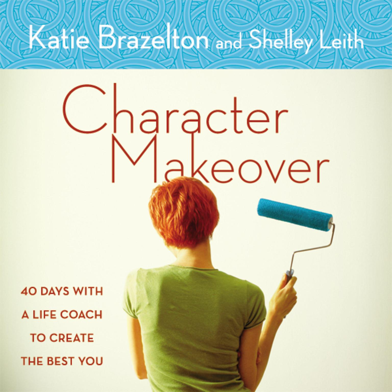 Printable Character Makeover: 40 Days with a Life Coach to Create the Best You Audiobook Cover Art
