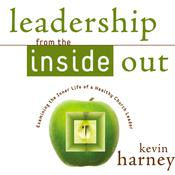 Leadership from the Inside Out: Examining the Inner Life of a Healthy Church Leader, by Kevin G. Harney