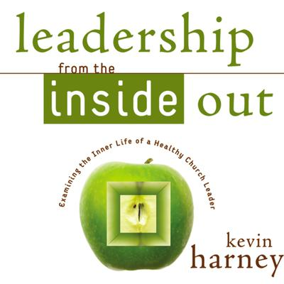 Leadership from the Inside Out: Examining the Inner Life of a Healthy Church Leader Audiobook, by Kevin G. Harney