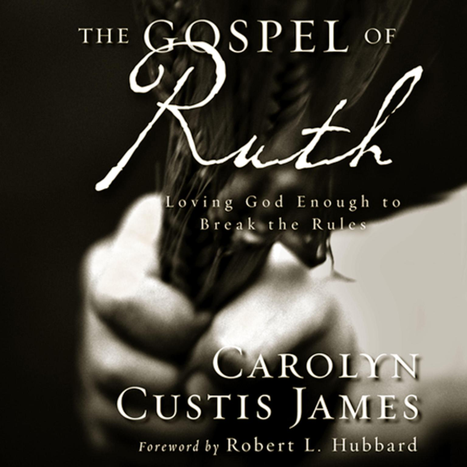 Printable The Gospel of Ruth: Loving God Enough to Break the Rules Audiobook Cover Art