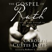 The Gospel of Ruth: Loving God Enough to Break the Rules, by Carolyn Custis James