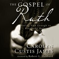 The Gospel of Ruth: Loving God Enough to Break the Rules Audiobook, by Carolyn Custis James