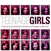 Teenage Girls: Exploring Issues Adolescent Girls Face and Strategies to Help Them, by Ginny Olson