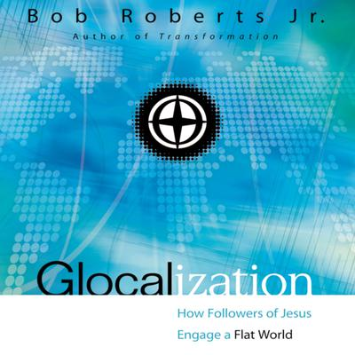 Glocalization: How Followers of Jesus Engage a Flat World Audiobook, by Bob Roberts