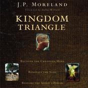 Kingdom Triangle: Recover the Christian Mind, Renovate the Soul, Restore the Spirits Power, by J. P. Moreland