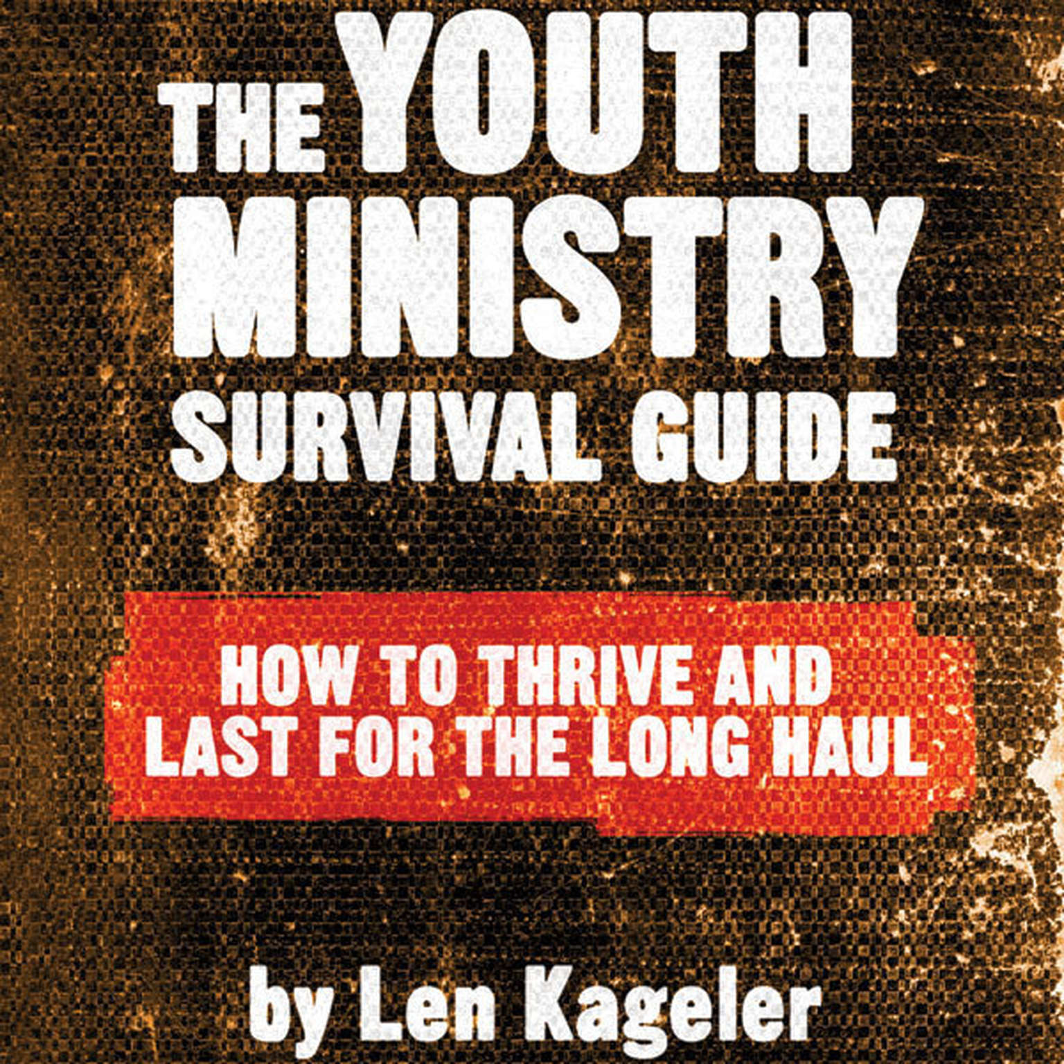 Printable The Youth Ministry Survival Guide: How to Thrive and Last for the Long Haul Audiobook Cover Art