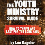 The Youth Ministry Survival Guide: How to Thrive and Last for the Long Haul, by Len Kageler