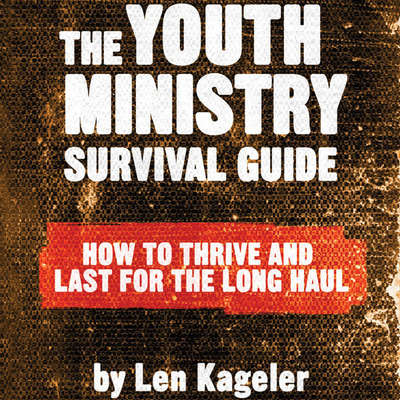 The Youth Ministry Survival Guide: How to Thrive and Last for the Long Haul Audiobook, by Len Kageler