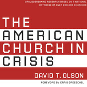 The American Church in Crisis: Groundbreaking Research Based on a National Database of over 200,000 Churches, by David T. Olson
