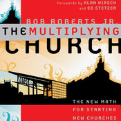 The Multiplying Church: The New Math for Starting New Churches, by Bob Roberts