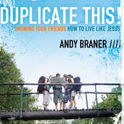 Duplicate This!: Showing Your Friends How to Live Like Jesus, by Andy Braner