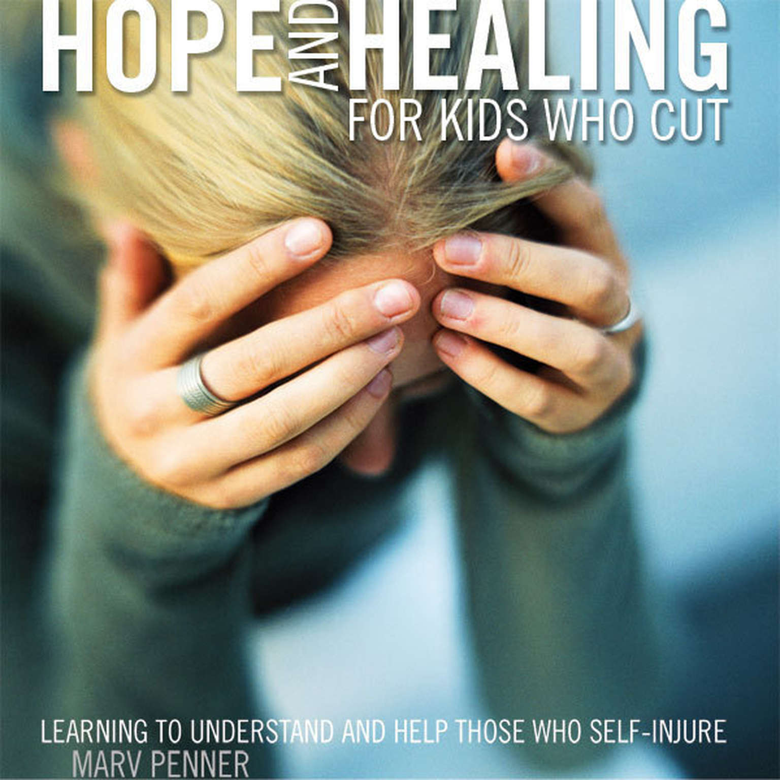 Printable Hope and Healing for Kids Who Cut: Learning to Understand and Help Those Who Self-Injure Audiobook Cover Art