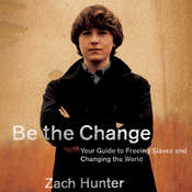 Be the Change: Your Guide to Freeing Slaves and Changing the World Audiobook, by Zach Hunter