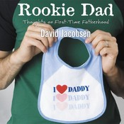Rookie Dad: Thoughts on First-Time Fatherhood, by David Jacobsen
