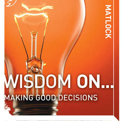 Wisdom On ... Making Good Decisions Audiobook, by Mark Matlock