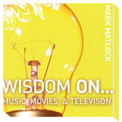 Wisdom On … Music, Movies and Television, by Mark Matlock