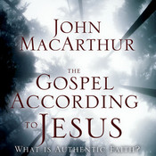 The Gospel According to Jesus: What Is Authentic Faith? Audiobook, by John F. MacArthur, John MacArthur
