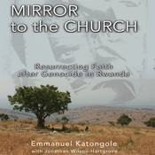 Mirror to the Church: Resurrecting Faith after Genocide in Rwanda Audiobook, by Emmanuel M. Katongole