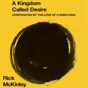 A Kingdom Called Desire: Confronted by the Love of a Risen King Audiobook, by Rick McKinley