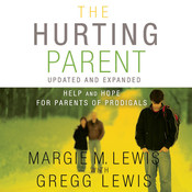 The Hurting Parent: Help for Parents of Prodigal Sons and Daughters Audiobook, by Margie M. Lewis, Gregg Lewis