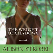 Weight of Shadows: A Novel, by Alison Strobel
