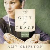 A Gift of Grace: A Novel Audiobook, by Amy Clipston