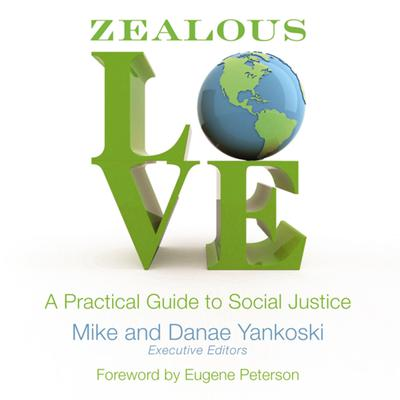 Zealous Love: A Practical Guide to Social Justice Audiobook, by Mike Yankoski