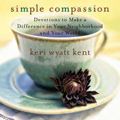 Simple Compassion: Devotions to Make a Difference in Your Neighborhood and Your World Audiobook, by Keri Wyatt Kent