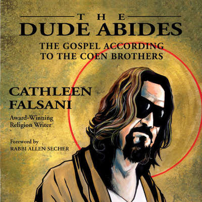 The Dude Abides: The Gospel According to the Coen Brothers Audiobook, by Cathleen Falsani