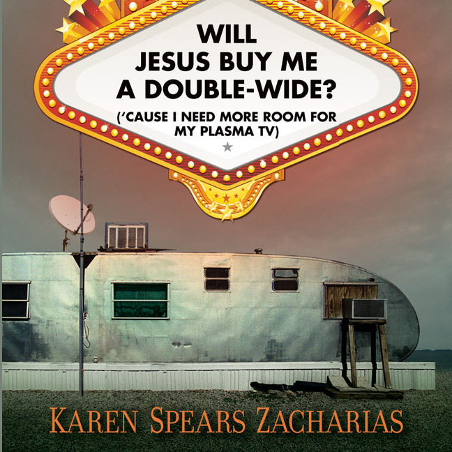Printable Will Jesus Buy Me a Double-Wide?: ('Cause I Need More Room for My Plasma TV) Audiobook Cover Art