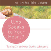 Who Speaks to Your Heart?: Tuning in to Hear God's Whispers, by Stacy Hawkins Adams